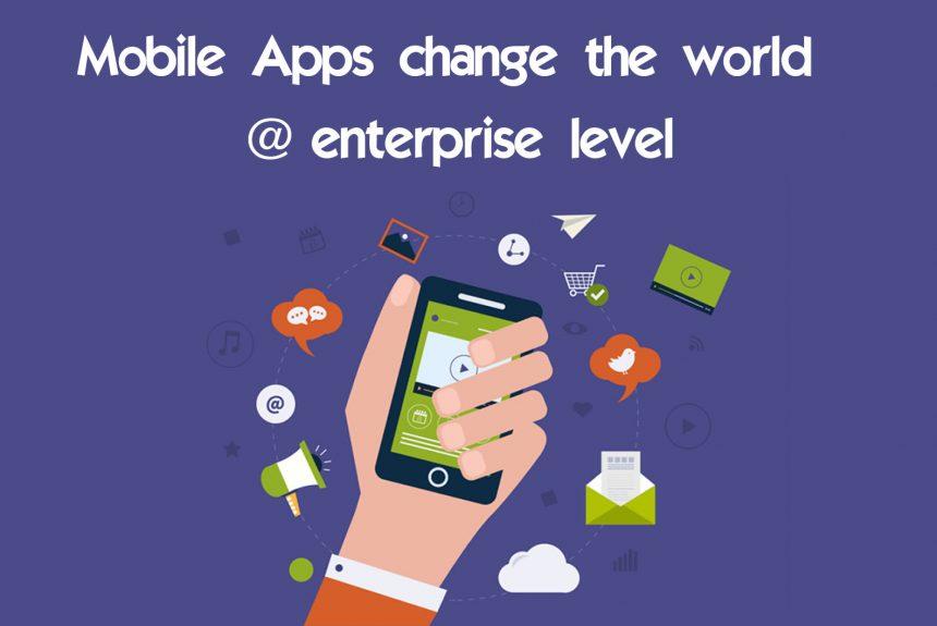 Mobile Apps change the world at enterprise level.
